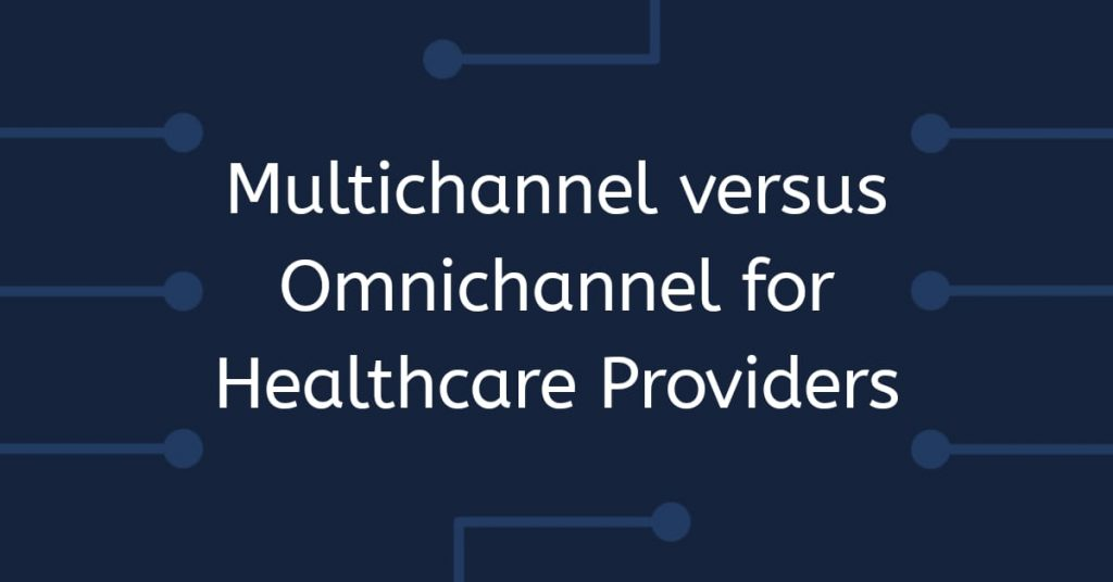 Multichannel versus Omnichannel for Healthcare Providers